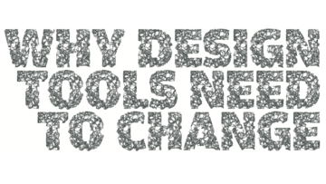 Why Design Tools Need To Change